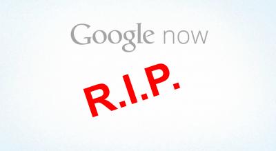 Google Now RIP